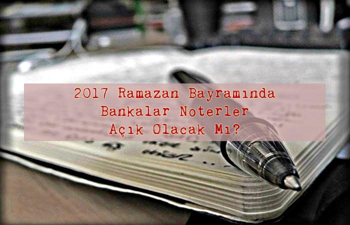 26 27 Haziran 2017 bankalar acikmi,26 27 Haziran bankalar calisiyormu, 26 27 Haziran 2017 noterler bankalar acik mi