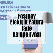 Fastpay,elektrik fatura,kampanya