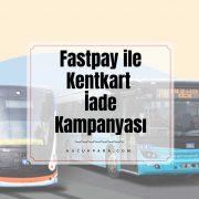 fastpay,kentkart,kampanya