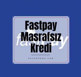 fastpay,masrafsiz,kredi
